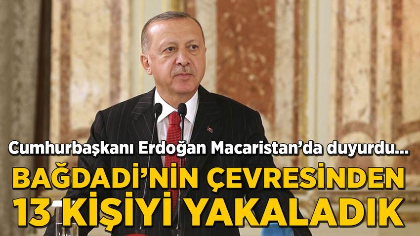 Cumhurbaşkanı Erdoğan: Bağdadi'nin yakın çevresinden 13 kişiyi yakaladık