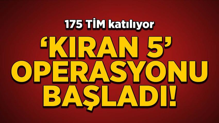 PKK'ya 'Kıran 5' operasyonu başladı