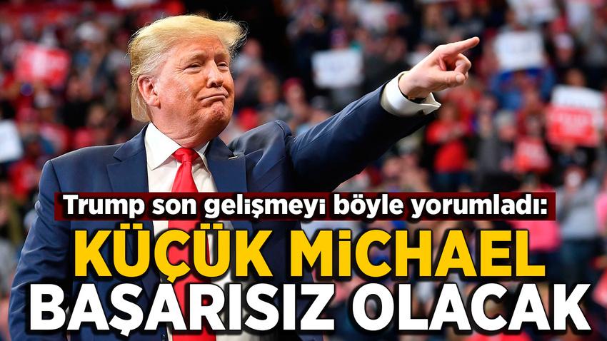 Trump: Minik Michael başarısız olacak