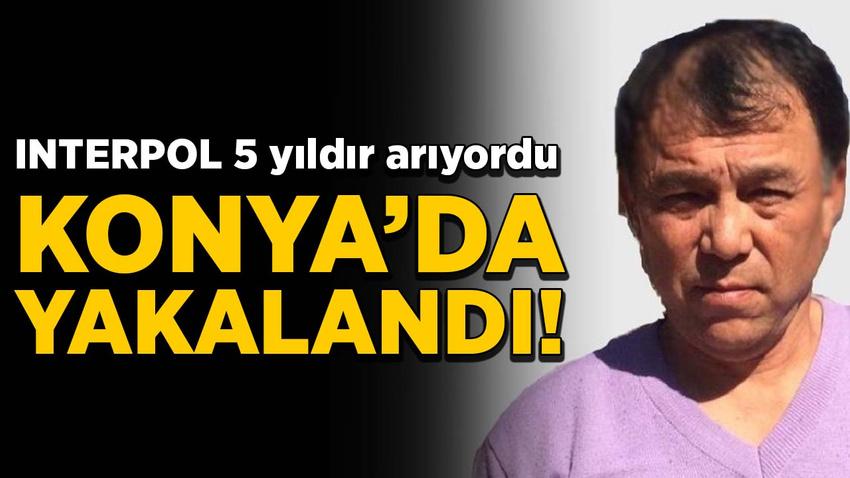INTERPOL 5 yıldır arıyordu! Konya'da yakalandı