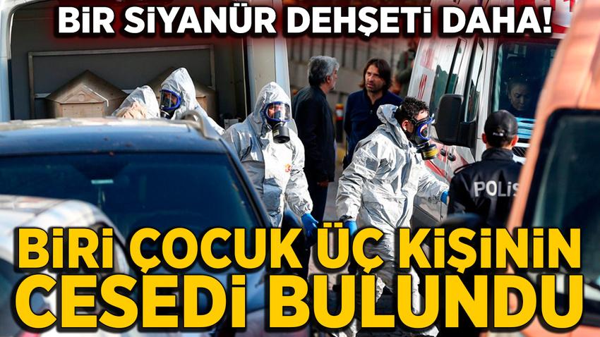 Bakırköy'de bir evde 1'i çocuk 3 kişi ölü bulundu: Yine siyanür...
