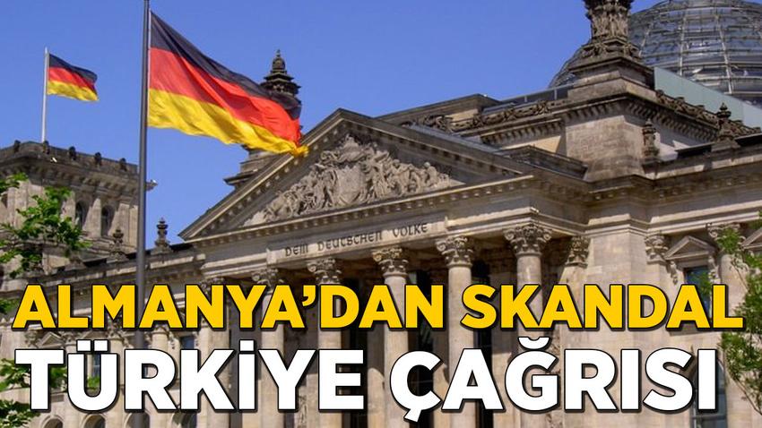 Almanya'dan skandal 'Türkiye' çağrısı