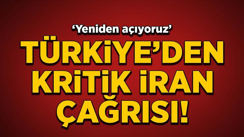 Türkiye'den İran çağrısı: Yeniden açıyoruz!