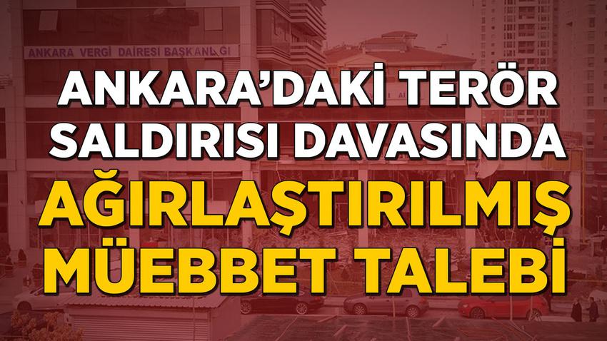 Ankara vergi dairesi önündeki saldırıda istenen ceza belli oldu
