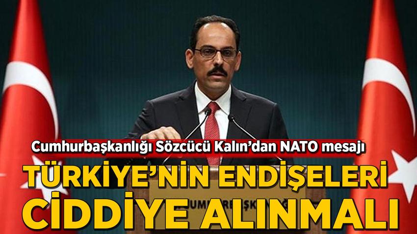 Kalın'dan NATO mesajı: Müttefikler Türkiye'nin endişelerini ciddiye almalı