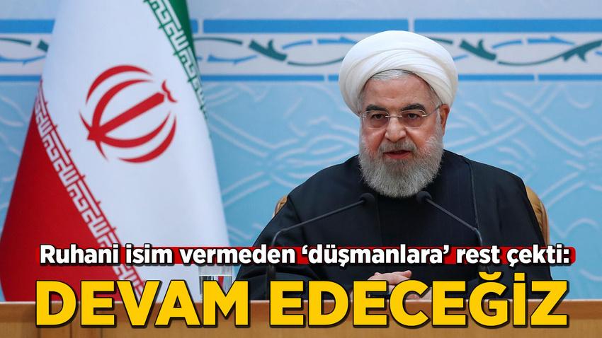 Ruhani 'düşmanlara' rest çekti: Devam edeceğiz