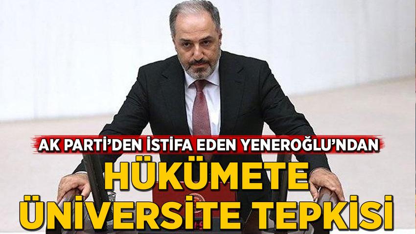 AK Parti'den istifa eden Yeneroğlu'ndan hükümete üniversite tepkisi
