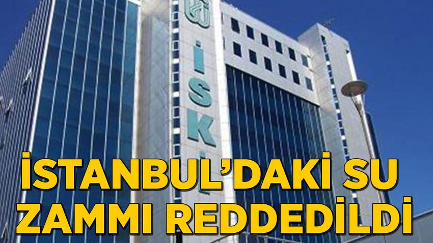 İstanbul'daki su zammı reddedildi