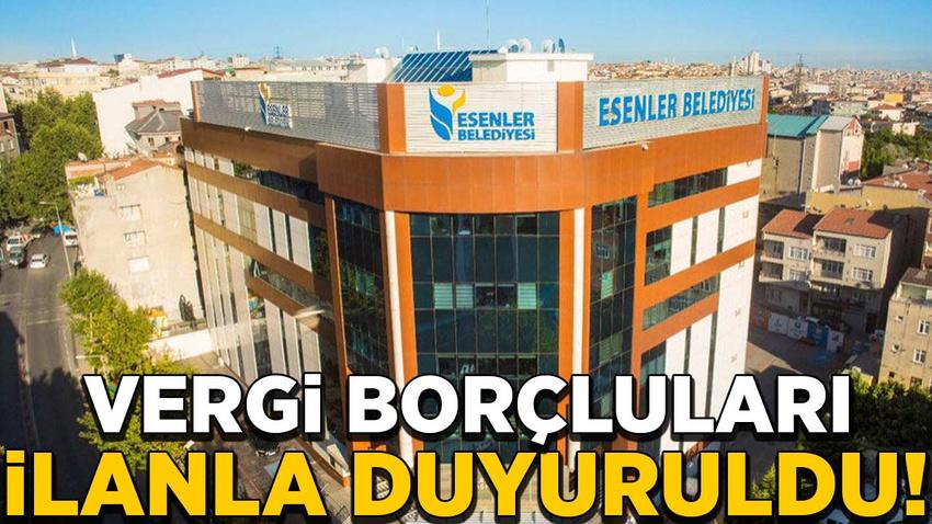 Esenler Belediyesi vergi borçlularını ilanla duyurdu