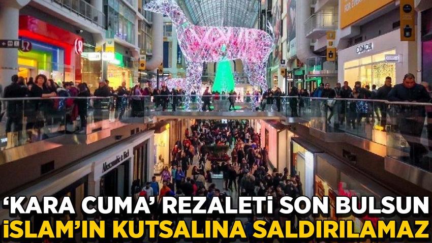 """Kara Cuma"" (Black Friday) rezaleti son bulsun"