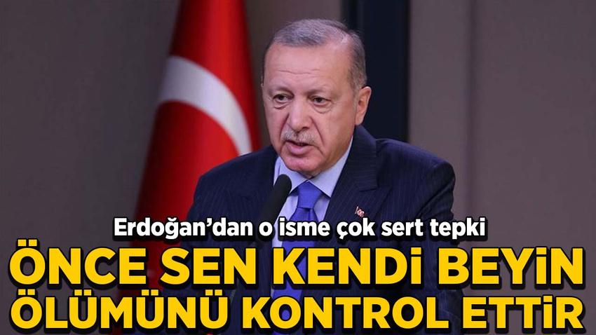 Erdoğan'dan Macron'a sert tepki: Beyin ölümünü kontrol ettir!