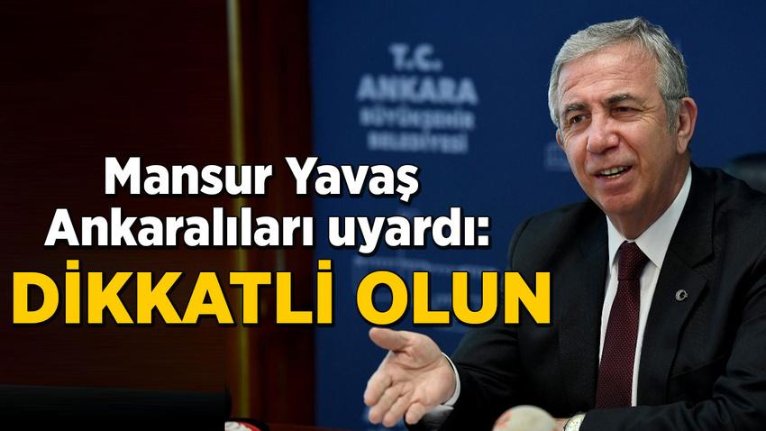 Mansur Yavaş Ankaralıları uyardı: Dikkatli olun