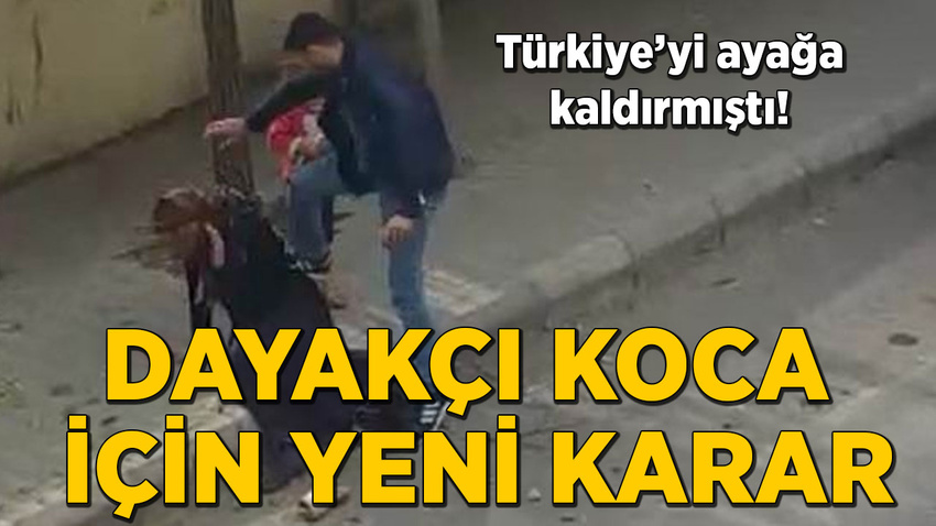 Türkiye'yi ayağa kaldırmıştı! Dayakçı koca için karar