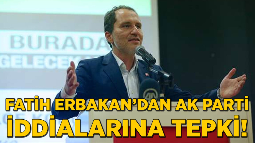 Fatih Erbakan'dan AK Parti iddialarına tepki!