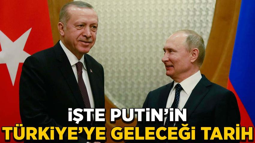 Putin'in Türkiye'ye geleceği tarih açıklandı