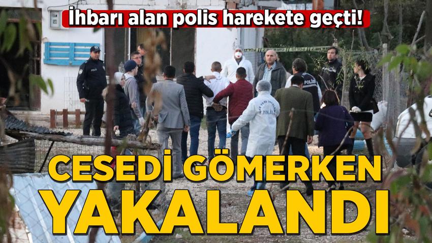 İhbarı alan polis harekete geçti! Cesedi gömerken yakalandı