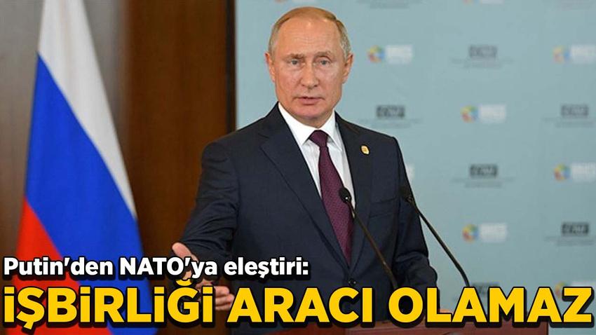Putin'den NATO'ya eleştiri: İşbirliği aracı olamaz