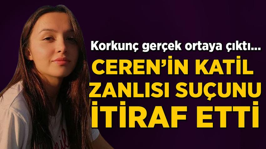 Ceren Özdemir'in katil zanlısı suçunu itiraf etti