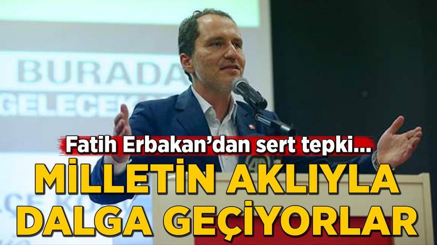 Fatih Erbakan:  Ya başka ülkeden bahsediyorlar ya da milletin aklıyla dalga geçiyorlar