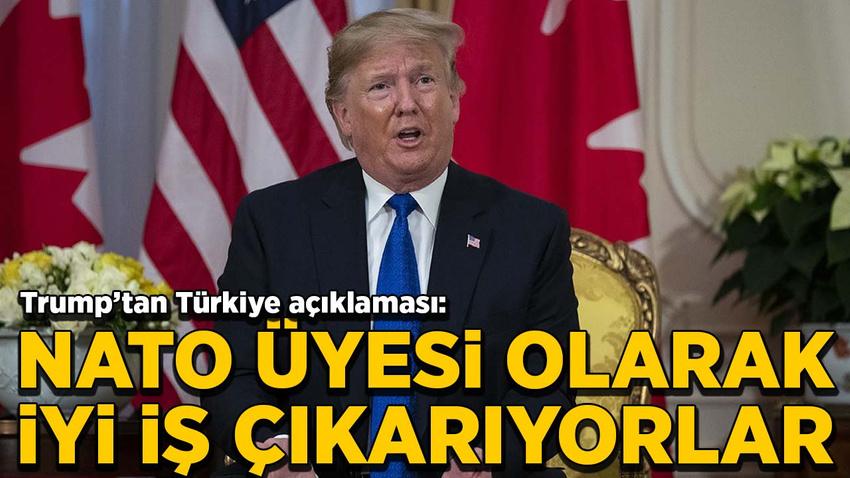 Trump: Türkiye, NATO üyesi olarak iyi iş çıkarıyor
