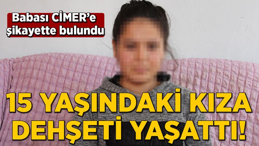 15 yaşındaki kıza dehşeti yaşattı!