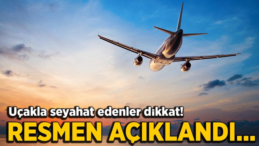 Uçakla seyahat edenler dikkat! Resmen açıklandı...