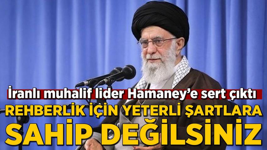 İranlı muhalif liderden Hamaney'e: Rehberlik için yeterli şartlara sahip değilsiniz