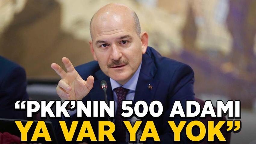 İçişleri Bakanı Soylu: PKK'nın 500 adamı ya var ya yok