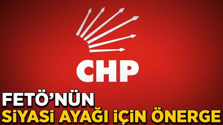 CHP'den FETÖ'nün siyasi ayağı için önerge