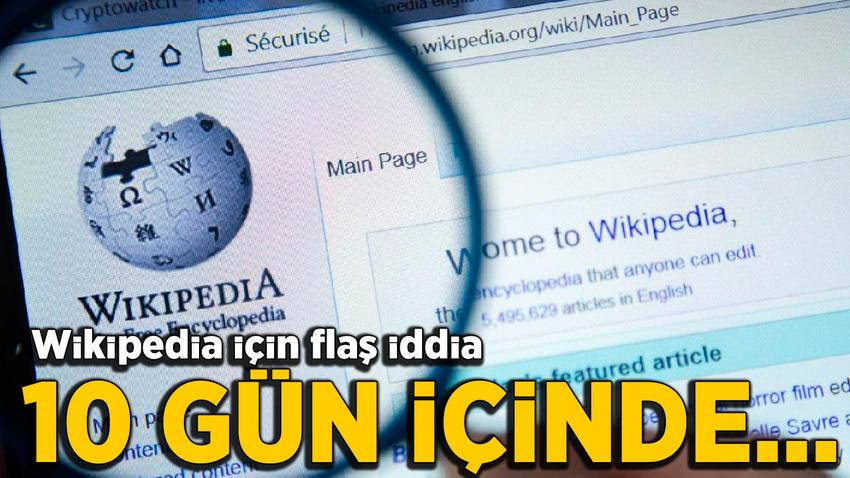 Wikipedia ile ilgili flaş iddia: 10 gün içinde