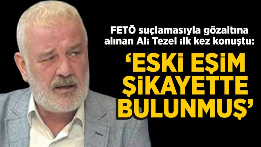 FETÖ suçlamasıyla gözaltına alınan  Ali Tezel ilk kez konuştu