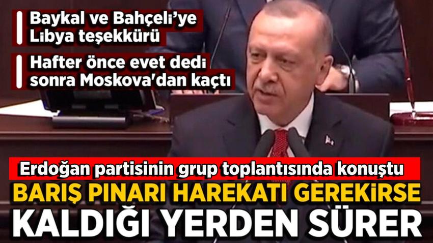 Erdoğan: Hafter'e hak ettiği dersi vermekten de asla geri durmayacağız