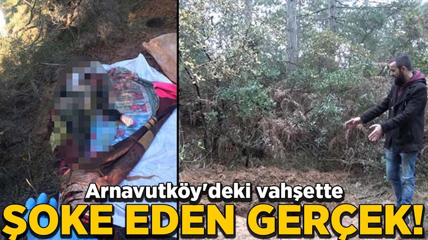 Arnavutköy'deki vahşette şoke eden gerçek!