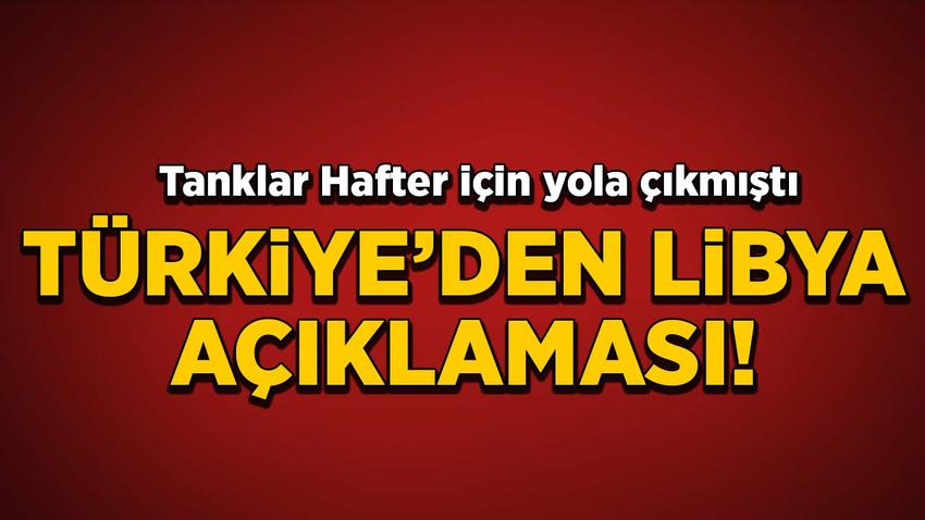 Tanklar Hafter için yola çıkmıştı: Türkiye'den Libya açıklaması!