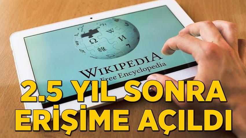 Wikipedia 2.5 yıl sonra erişime açıldı