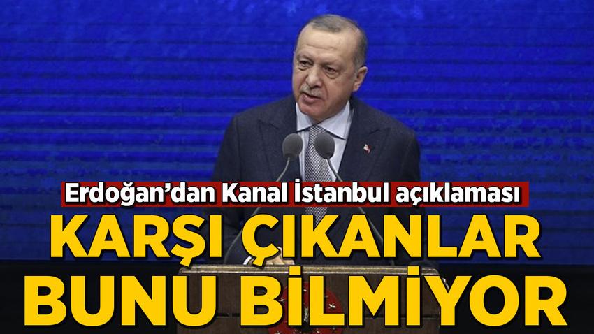 Cumhurbaşkanı Erdoğan'dan Kanal İstanbul açıklaması: Karşı çıkanlar bunu bilmiyor