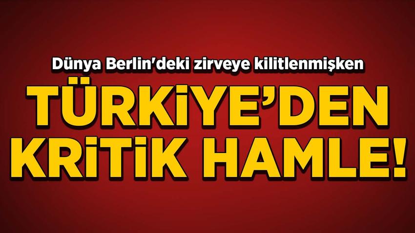 Dünya Berlin'deki zirveye kilitlenmişken Türkiye'den kritik hamle