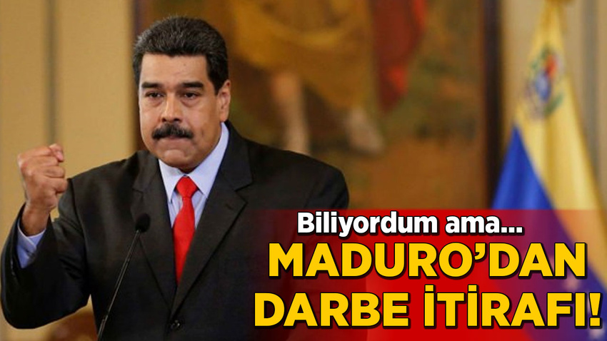 Maduro'dan darbe itirafı! Biliyordum ama müdahale etmedim
