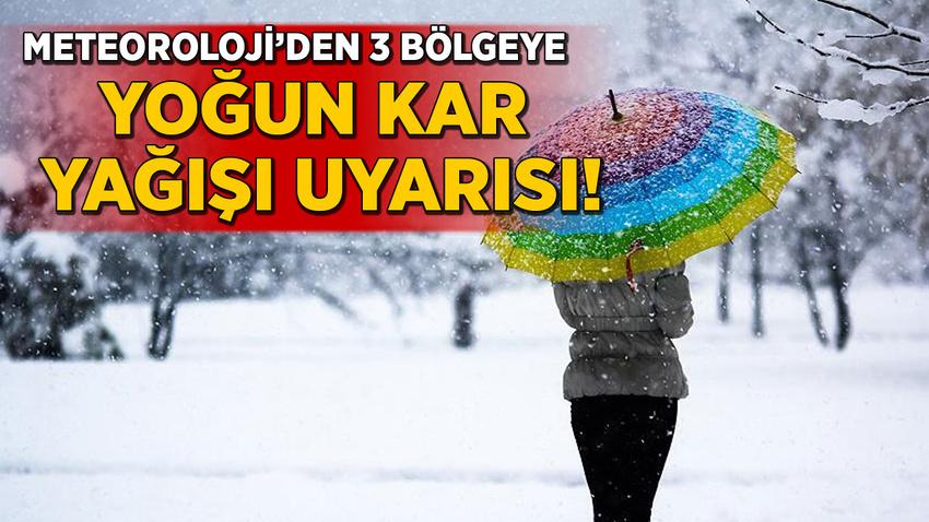 Meteoroloji'den 3 bölgeye yoğun kar yağışı uyarısı!
