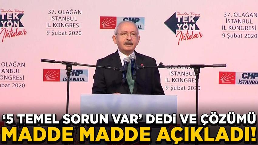 Kılıçdaroğlu '5 temel sorun var' dedi ve çözümü madde madde açıkladı