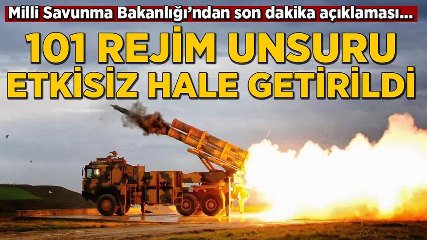 MSB: Askerlerimize saldıran 101 rejim unsuru etkisiz hale getirildi