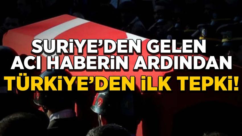 Suriye'den gelen acı haberin ardından Türkiye'den ilk tepki
