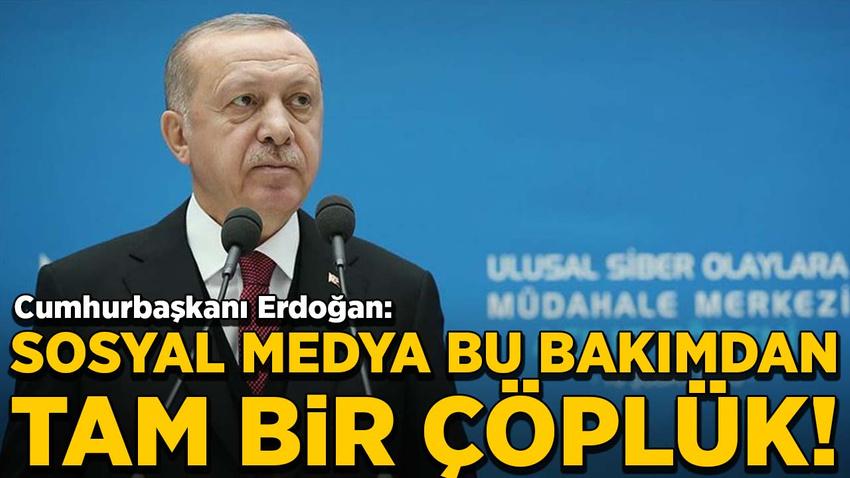 Erdoğan: Sosyal medya bu bakımdan tam bir çöplük!