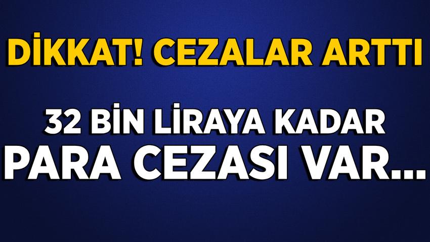 Dikkat! Resmi Gazetede yayımlandı: 32 bin liraya kadar para cezası var