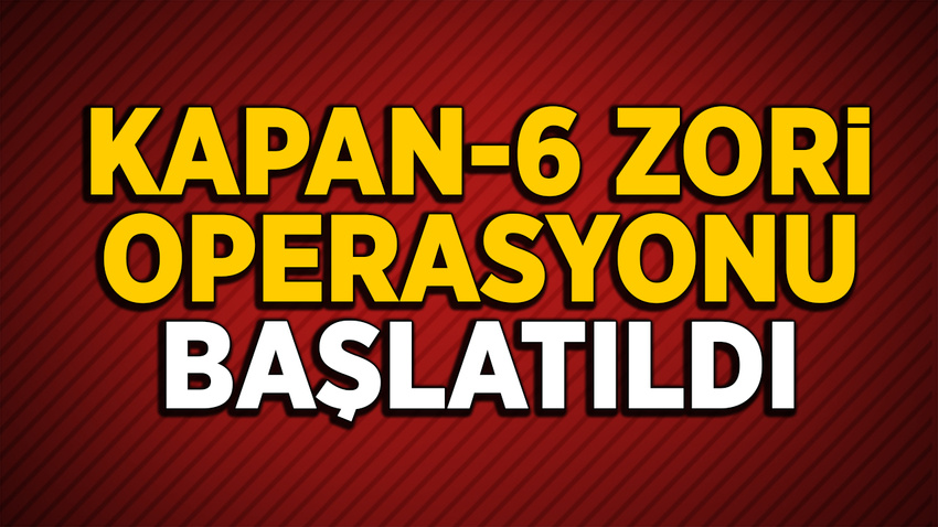 """""""Kapan-6 Zori Operasyonu"""" başladı"""