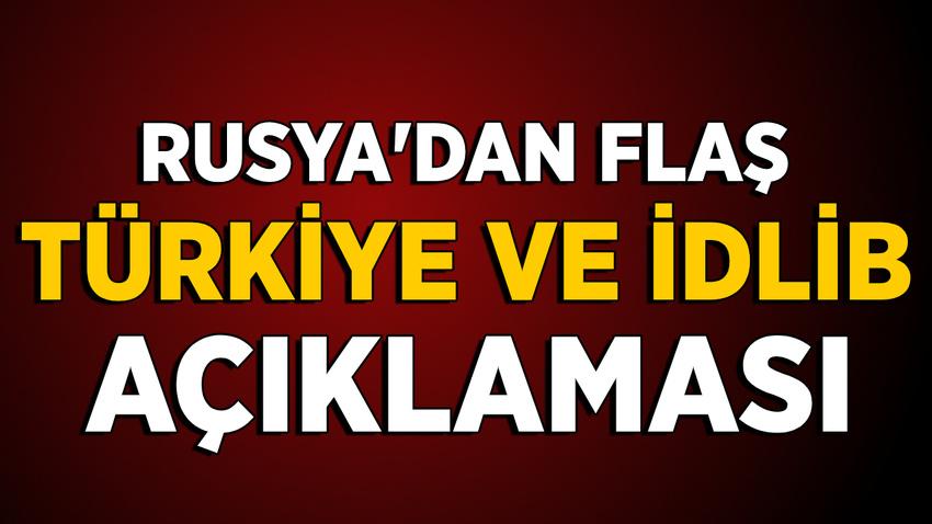 Rusya'dan flaş Türkiye ve İdlib açıklaması