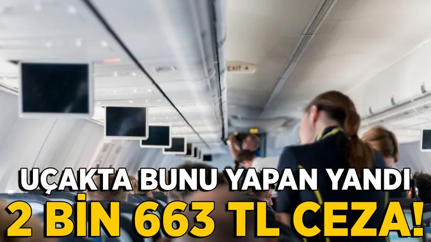 Uçakta bunu yapana 2 bin 663 TL ceza