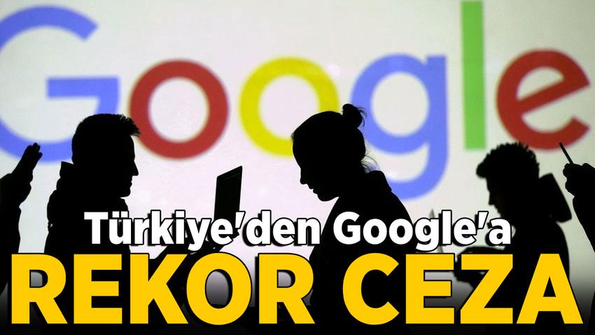 Türkiye'den Google'a rekor ceza!