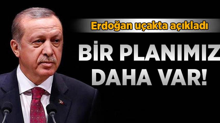 Erdoğan: Bir planımız daha var!