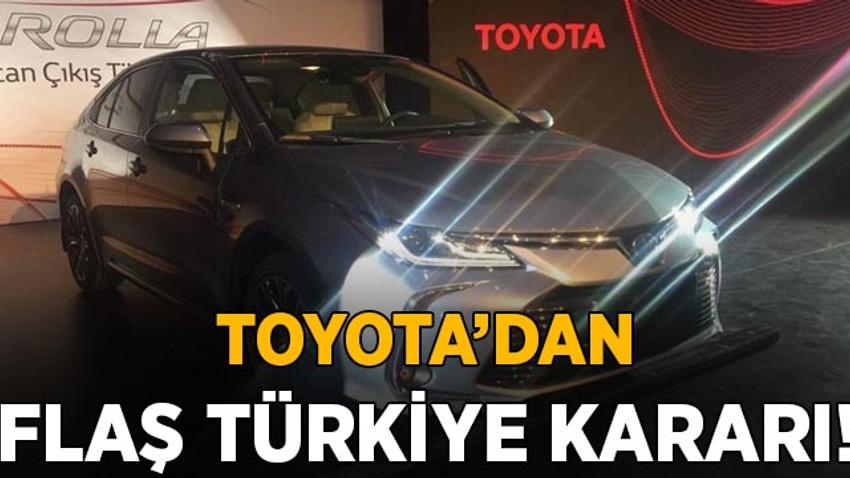 Toyota'dan flaş Türkiye kararı!